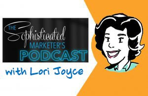 The Sophisticated Marketer's Podcast: Breaking The Rules with Lori Joyce